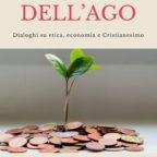 """""""La Cruna dell'Ago, dialoghi su etica, economia e Cristianesimo"""" per un dialogo su questioni controverse"""
